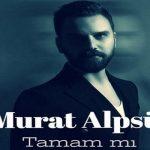 Murat Alpsü Tamam Mı Şarkı Sözü