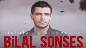 Bilal Sonses İkimizde Bilemedik Şarkı Sözleri