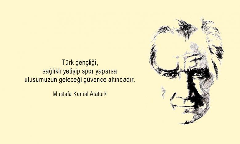 Atatürkün Spor İle İlgili Sözleri